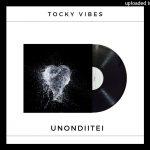 Tocky Vibes – Unondiitei