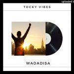 Tocky Vibes – Wadadisa