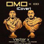 Vector Ft. Reminisce, Olamide – Omo x 100