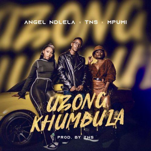 Angel Ndlela - Uzongkhumbula Ft. TNS, Mpumi