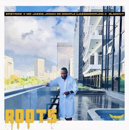 EfizyNow Ft. Mr Jazziq x Josiah De Disciple x BlackIvy - Roots