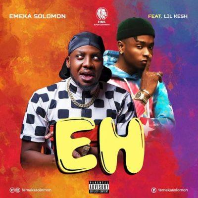 Emeka Solomon Ft. Lil Kesh - EH Mp3 Audio Download