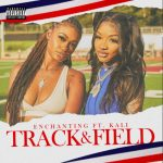 Enchanting – Track & Field Ft. Kali