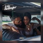 Eric Bellinger – What About Us Ft. Sevyn Streeter
