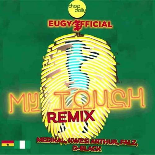 Eugy & Chop Daily - My Touch (Remix) Ft. Medikal, Kwesi Arthur, Falz, D-Black