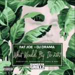 ALBUM: Fat Joe & DJ Drama – What Would Big Do 2021