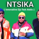 Innovative Djz – Ntsika ft Atelo