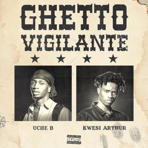 Kwesi Arthur Ft. Uche B - Ghetto Vigilante
