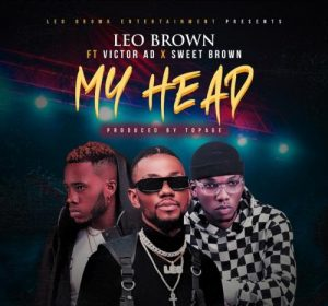Leo Brown - My Head Ft. Victor AD, Sweet Brown Mp3 Audio Download