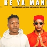 Mr Des – Bili Ke Ya Mang Ft. Dopekid Shewacher & King Ekzo (Afro House 2021)