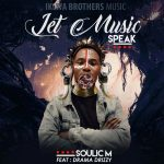 Soulic M – Let Music Speak Ft. Drama Drizzy
