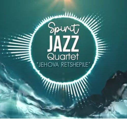 Spirit Of Praise - Spirit Jazz Quartet (Jehova Retshepile)