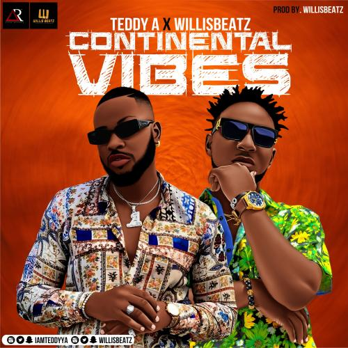 Teddy A Ft. Willisbeatz - Continental Vibes Mp3 Audio Download