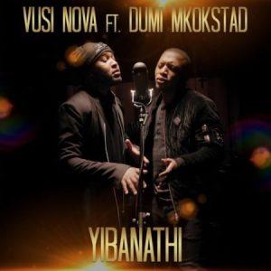 Vusi Nova - Yibanathi Ft. Dumi Mkokstad Mp3 Audio Download