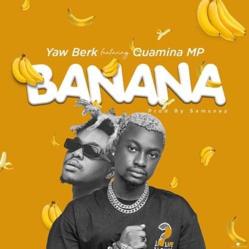 Yaw Berk - Banana Ft. Quamina MP