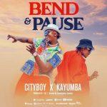 Cityboy Ft. Kayumba – Bend And Pause