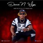 Mr Player Ft. Peruzzi – Dance And Wyne