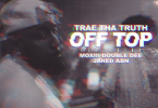 Trae Tha Truth Ft. Moxiii Double Dee & Jared - Off Top