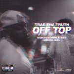 Trae Tha Truth Ft. Moxiii Double Dee & Jared – Off Top