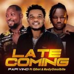 Papi Vino Ft. Qdot x Rudyomoibile – Late Coming