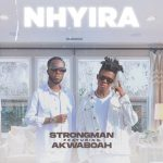 Strongman – Nhyira Ft. Akwaboah