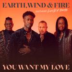 Earth, Wind & Fire Ft. Lucky Daye – You Want My Love