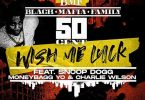 50 Cent - Wish Me Luck Feat. Snoop Dogg & MoneyBagg Yo