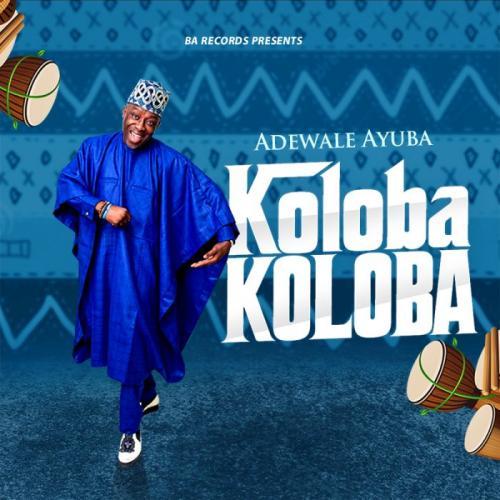 Adewale Ayuba - Koloba Koloba