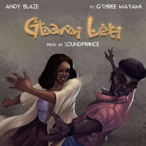 Andy Blaze - Gbami Leti Ft. Gthree Mayami