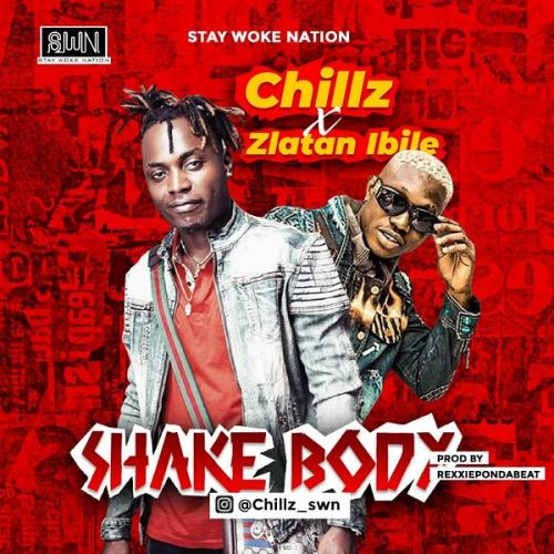 Chillz ft. Zlatan - Shake Body Mp3 Audio
