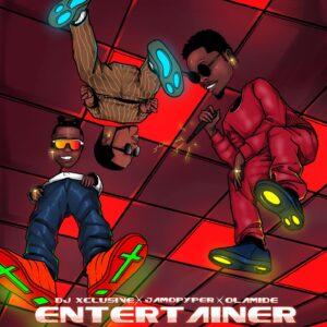 DJ Xclusive - Entertainer Ft. Olamide, Jamopyper