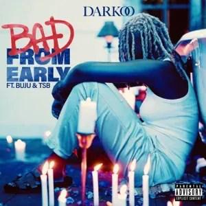 Darkoo - Bad From Early Ft. Buju & TSB