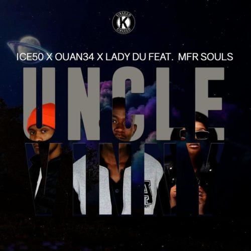 Ice50, Ouan34 & Lady Du – Uncle Vinny ft. MFR Souls