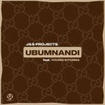 J&S Projects – Ubumnandi ft. Young Stunna