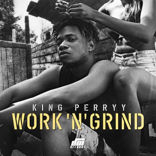 King Perryy - Work 'N' Grind Mp3 Audio