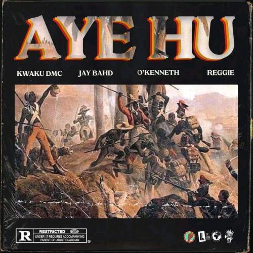 Kwaku DMC - Aye Hu Ft. OKenneth, Jay Bahd, Reggie