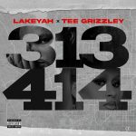 Lakeyah & Tee Grizzley – 313 x 414 ft DJ Drama
