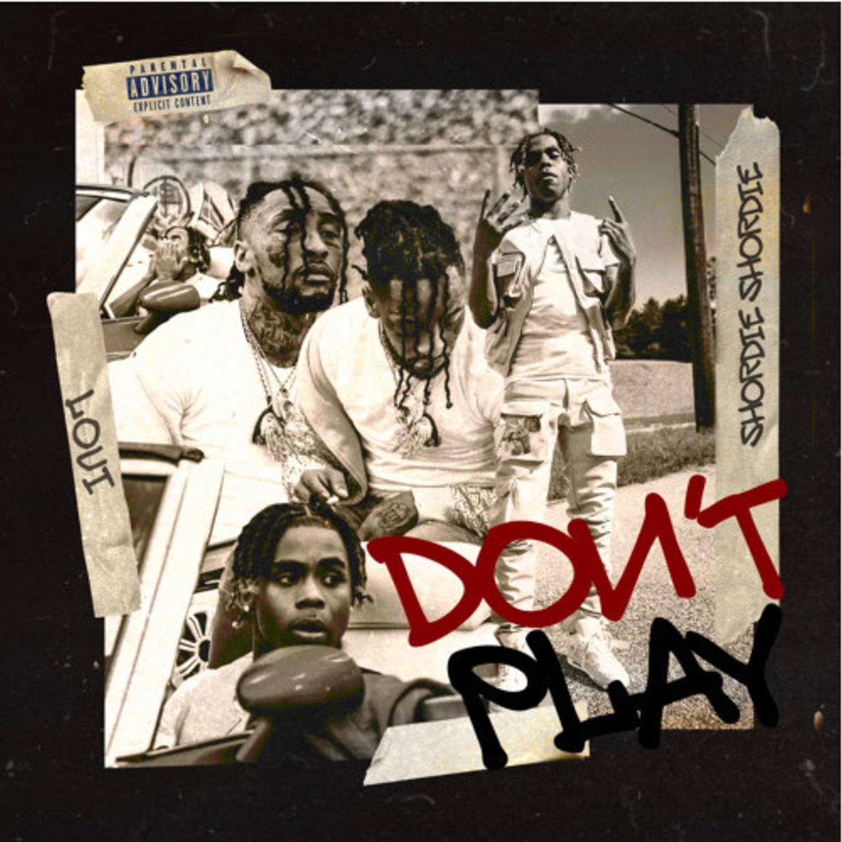 Loui Ft. Shordie Shordie - Don't Play