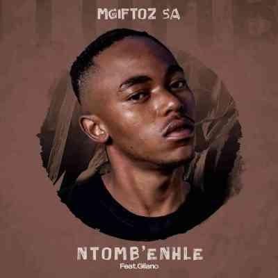 Mgiftoz SA – Ntomb'enhle Ft. Gilano
