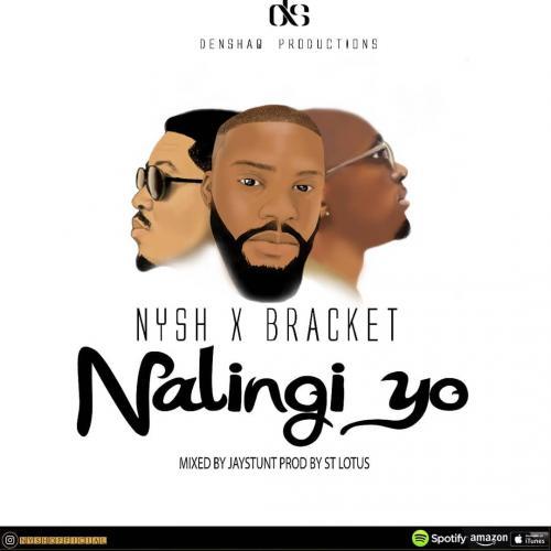 Nysh Ft. Bracket - Nalingi Yo Mp3 Audio