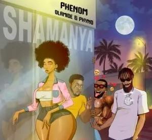 Phenom - Shamanya Ft. Olamide, Phyno
