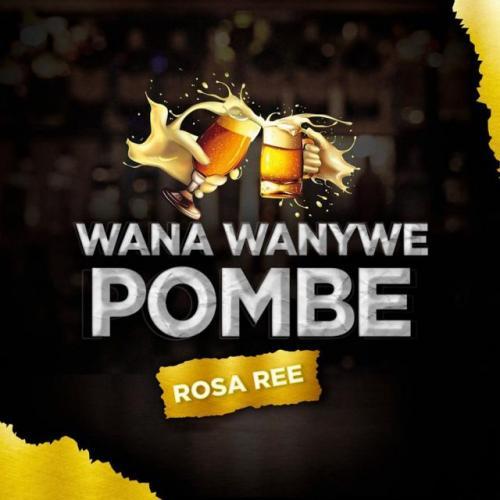 Rosa Ree – Wana Wanywe Pombe