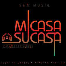 Sushi Da Deejay & Mthetho the Law (S & M MuziQ) – Micasa Su'casa Ft. Popza keyz