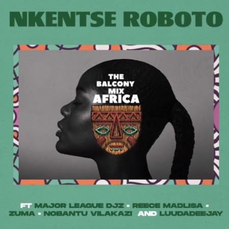 The Balcony Mix Africa – Nkentse Roboto ft. Major League, Amaroto , Nobantu Vilakazi & LuuDadeejay
