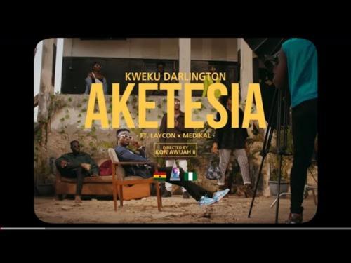 VIDEO: Kweku Darlington Ft. Laycon & Medikal - Aketesia