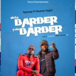 Ajeezay – Who Barber The Barber Ft. Kwame Yogot