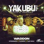 Waddon – Yakubu (Remix) Ft. Strongman, Tulenkey, Kofi Mole