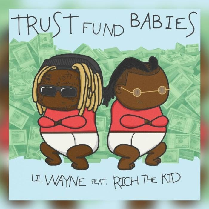 Lil Wayne & Rich The Kid -  Trust Fund Babies