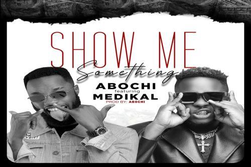 Abochi - Show Me Something Ft. Medikal