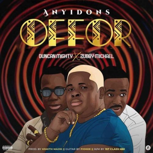 Anyidons - Offor Ft. Duncan Mighty, Zubby Micheal